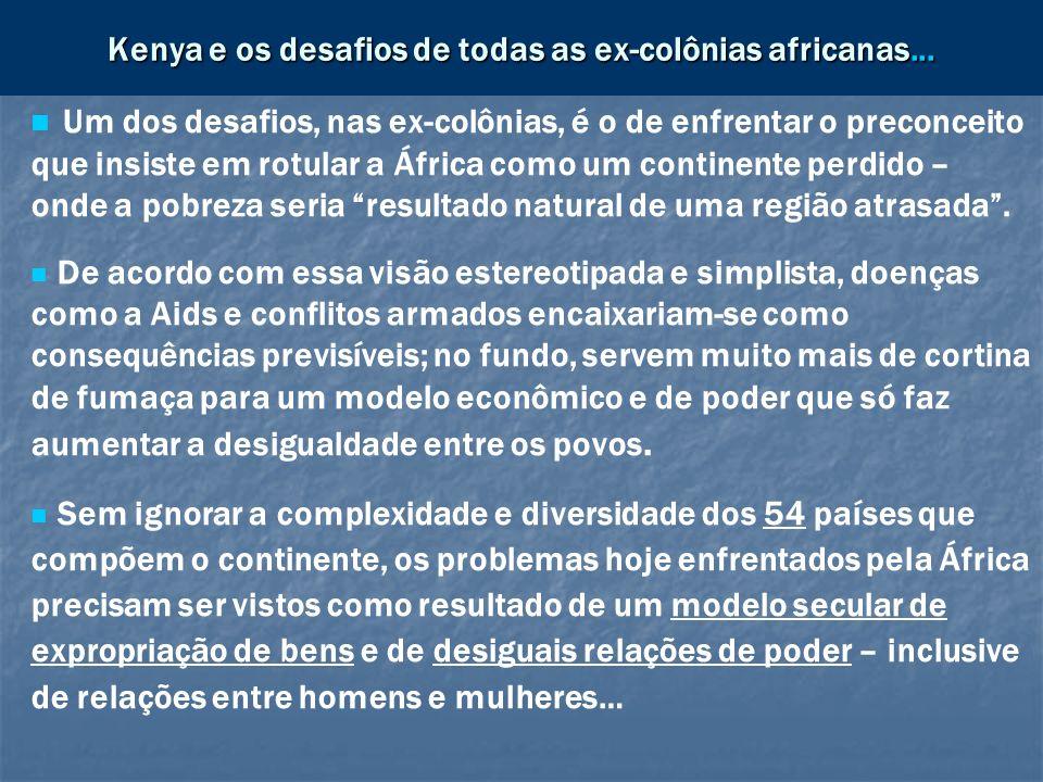 Kenya e os desafios de todas as ex-colônias africanas... Um dos desafios, nas ex-colônias, é o de enfrentar o preconceito que insiste em rotular a Áfr