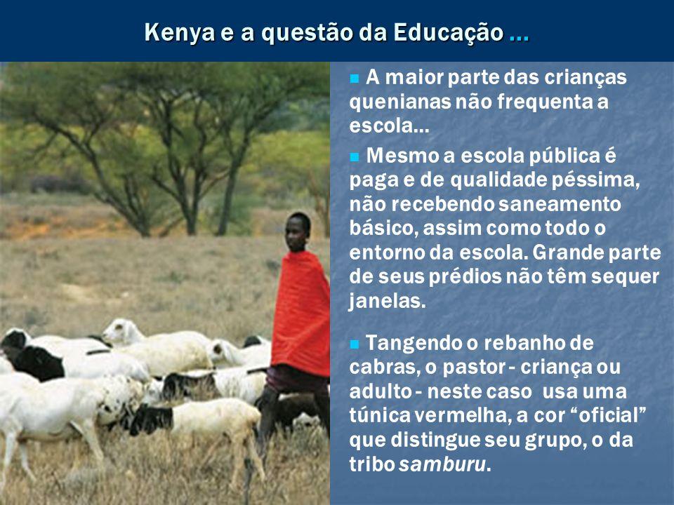 Kenya e a questão da Educação... A maior parte das crianças quenianas não frequenta a escola... Mesmo a escola pública é paga e de qualidade péssima,