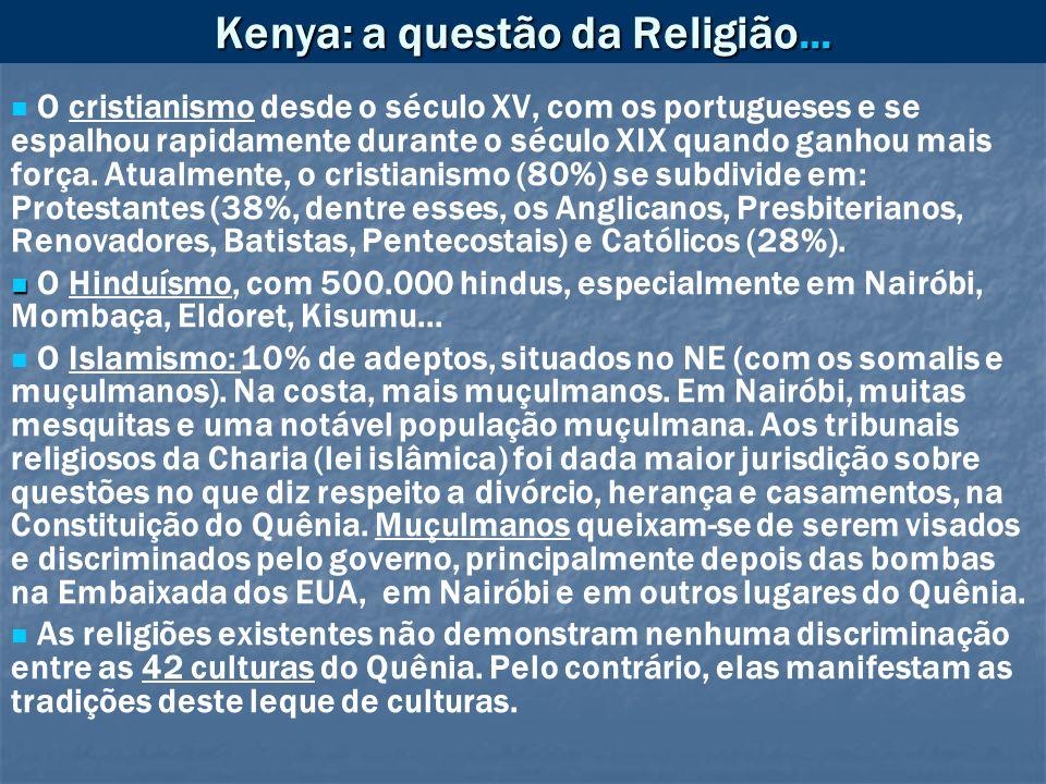 Kenya: a questão da Religião... O cristianismo desde o século XV, com os portugueses e se espalhou rapidamente durante o século XIX quando ganhou mais