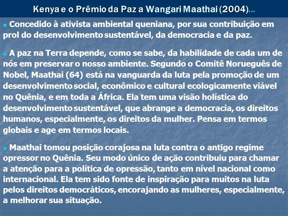 Kenya e o Prêmio da Paz a (2004)... Kenya e o Prêmio da Paz a Wangari Maathai (2004)... Concedido à ativista ambiental queniana, por sua contribuição