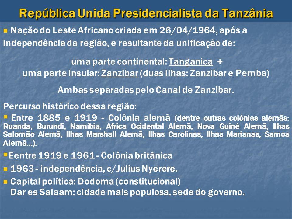 República Unida Presidencialista da Tanzânia Nação do Leste Africano criada em 26/04/1964, após a independência da região, e resultante da unificação