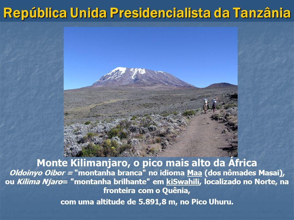República Unida Presidencialista da Tanzânia Monte Kilimanjaro, o pico mais alto da África Oldoinyo Oibor =