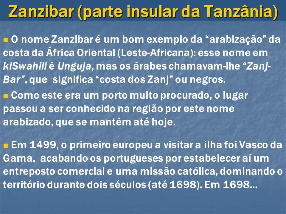 Zanzibar (parte insular da Tanzânia) O nome Zanzibar é um bom exemplo da arabização da costa da África Oriental (Leste-Africana): esse nome em kiSwahi