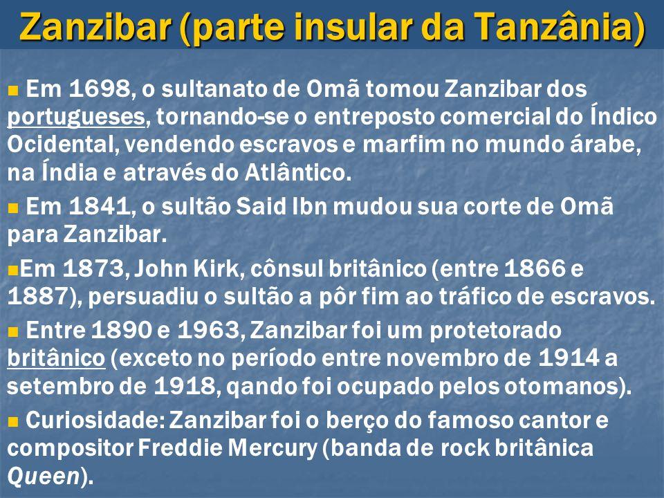Zanzibar (parte insular da Tanzânia) Em 1698, o sultanato de Omã tomou Zanzibar dos portugueses, tornando-se o entreposto comercial do Índico Ocidenta