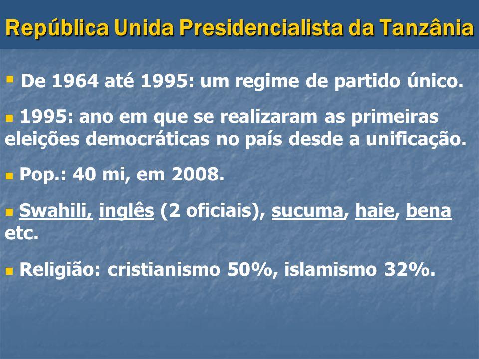 República Unida Presidencialista da Tanzânia De 1964 até 1995: um regime de partido único. 1995: ano em que se realizaram as primeiras eleições democr