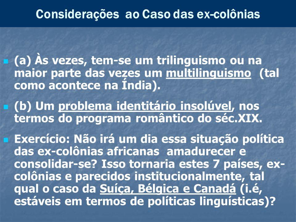 Considerações ao Caso das ex-colônias (a) Às vezes, tem-se um trilinguismo ou na maior parte das vezes um multilinguismo (tal como acontece na Índia).