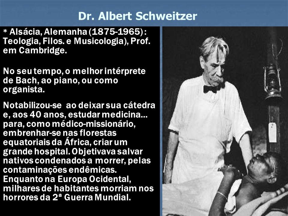 Dr. Albert Schweitzer * Alsácia, Alemanha (1875-1965) : Teologia, Filos. e Musicologia), Prof. em Cambridge. No seu tempo, o melhor intérprete de Bach