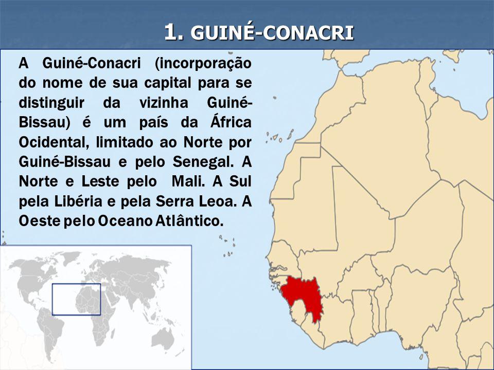 1. GUINÉ-CONACRI A Guiné-Conacri (incorporação do nome de sua capital para se distinguir da vizinha Guiné- Bissau) é um país da África Ocidental, limi