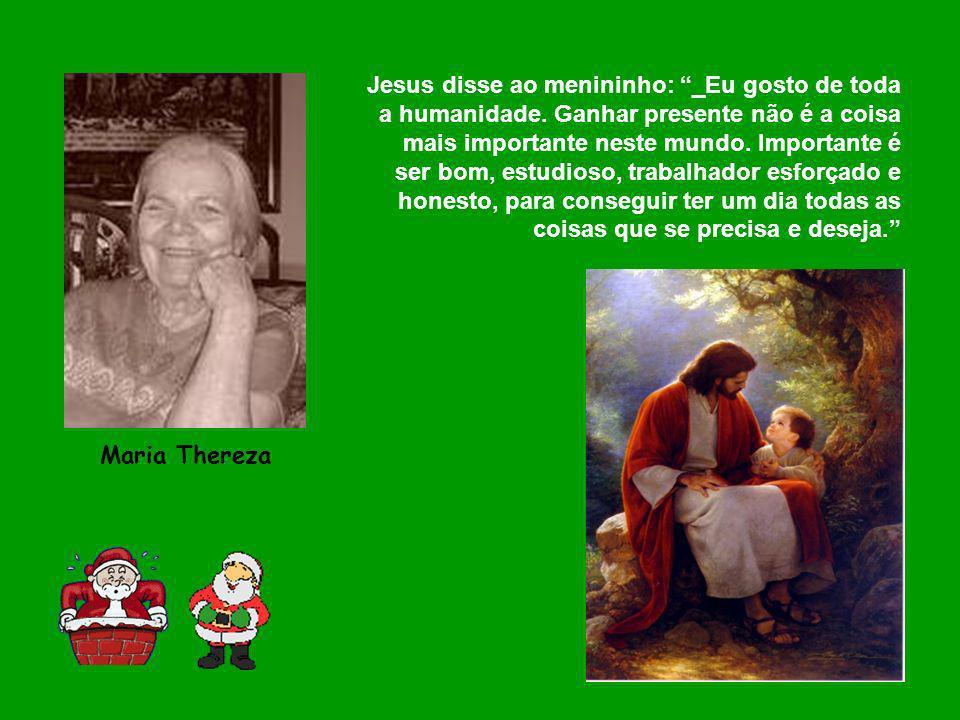 Jesus disse ao menininho: _Eu gosto de toda a humanidade. Ganhar presente não é a coisa mais importante neste mundo. Importante é ser bom, estudioso,