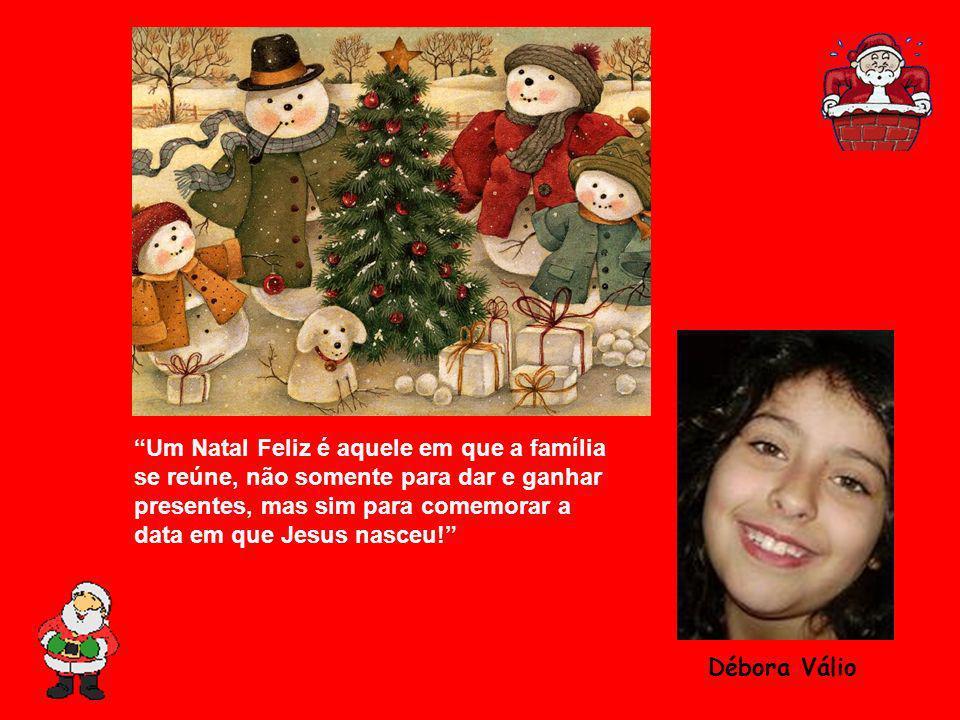 Um Natal Feliz é aquele em que a família se reúne, não somente para dar e ganhar presentes, mas sim para comemorar a data em que Jesus nasceu! Débora