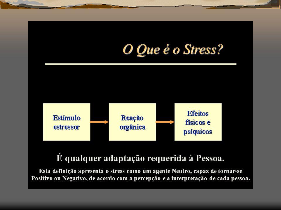 É qualquer adaptação requerida à Pessoa. Esta definição apresenta o stress como um agente Neutro, capaz de tornar-se Positivo ou Negativo, de acordo c