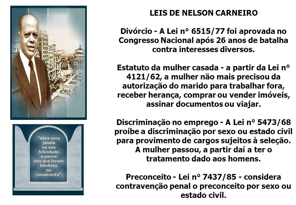 LEIS DE NELSON CARNEIRO Divórcio - A Lei n° 6515/77 foi aprovada no Congresso Nacional após 26 anos de batalha contra interesses diversos. Estatuto da