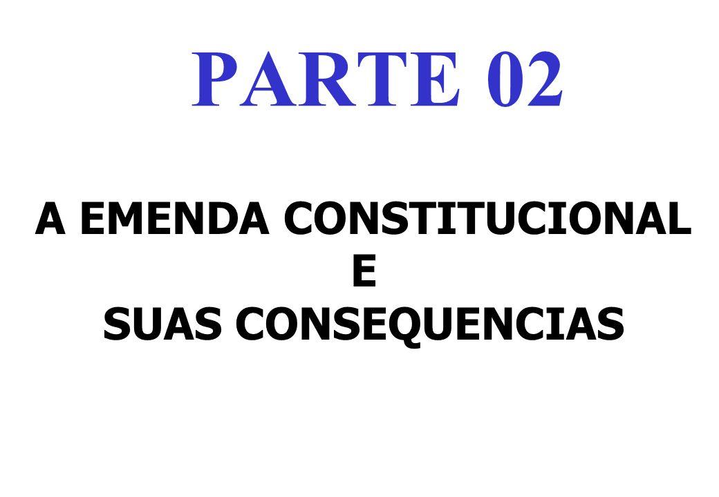 A EMENDA CONSTITUCIONAL E SUAS CONSEQUENCIAS PARTE 02