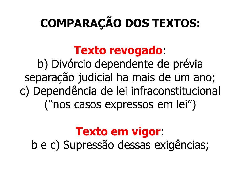 COMPARAÇÃO DOS TEXTOS: Texto revogado: b) Divórcio dependente de prévia separação judicial ha mais de um ano; c) Dependência de lei infraconstituciona