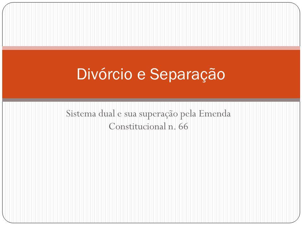 Sistema dual e sua superação pela Emenda Constitucional n. 66 Divórcio e Separação