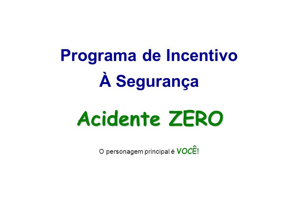 Acidente ZERO O personagem principal é VOCÊ ! Programa de Incentivo À Segurança