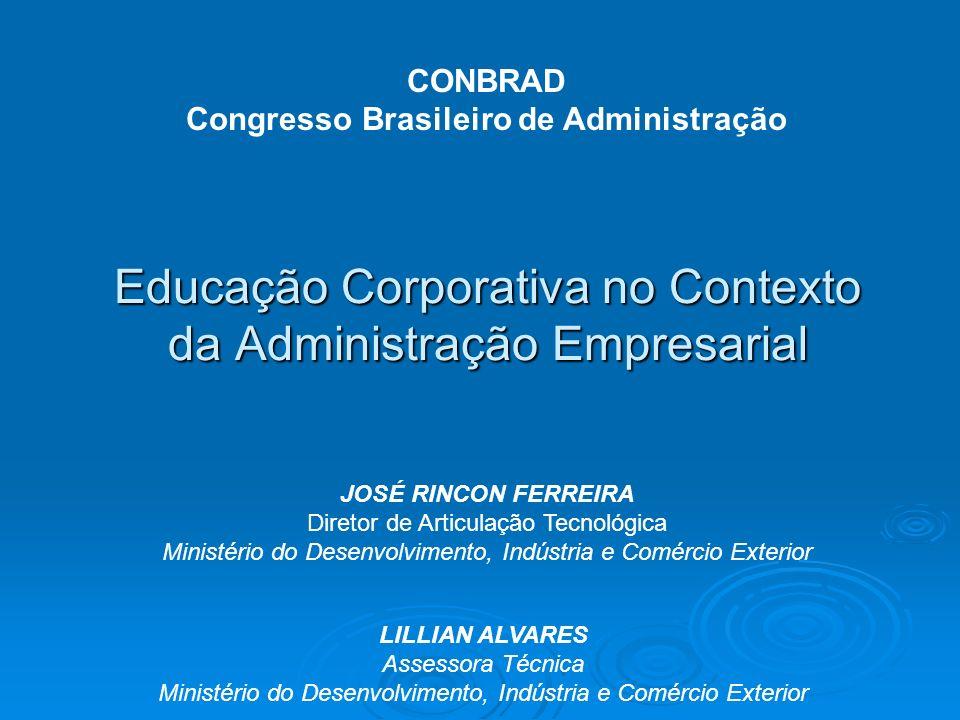 Educação Corporativa no Contexto da Administração Empresarial Ministério do Desenvolvimento, Indústria e Comércio Exterior Parceria Perpetuidade Disponibilidade Conectividade Parceria Cidadania Sustentabilidade Competitividade 7 Princípios de Sucesso