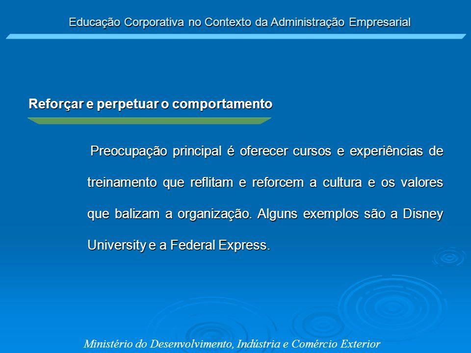 Educação Corporativa no Contexto da Administração Empresarial Ministério do Desenvolvimento, Indústria e Comércio Exterior Reforçar e perpetuar o comp