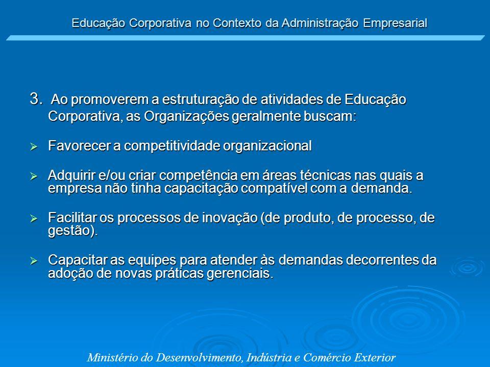 Educação Corporativa no Contexto da Administração Empresarial Ministério do Desenvolvimento, Indústria e Comércio Exterior 3. Ao promoverem a estrutur