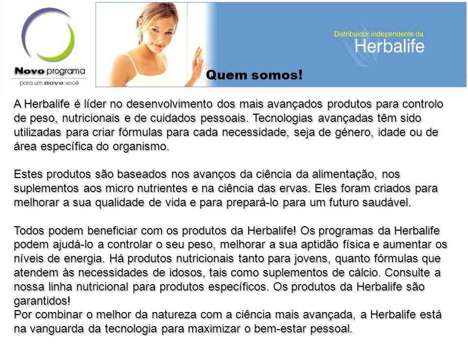 A Herbalife é líder no desenvolvimento dos mais avançados produtos para controlo de peso, nutricionais e de cuidados pessoais. Tecnologias avançadas t