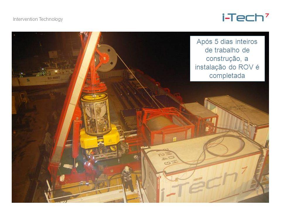 Intervention Technology Após 5 dias inteiros de trabalho de construção, a instalação do ROV é completada