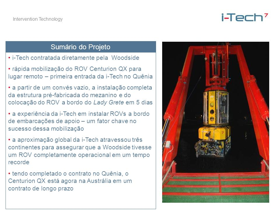 Intervention Technology Sumário do Projeto i-Tech contratada diretamente pela Woodside rápida mobilização do ROV Centurion QX para lugar remoto – prim
