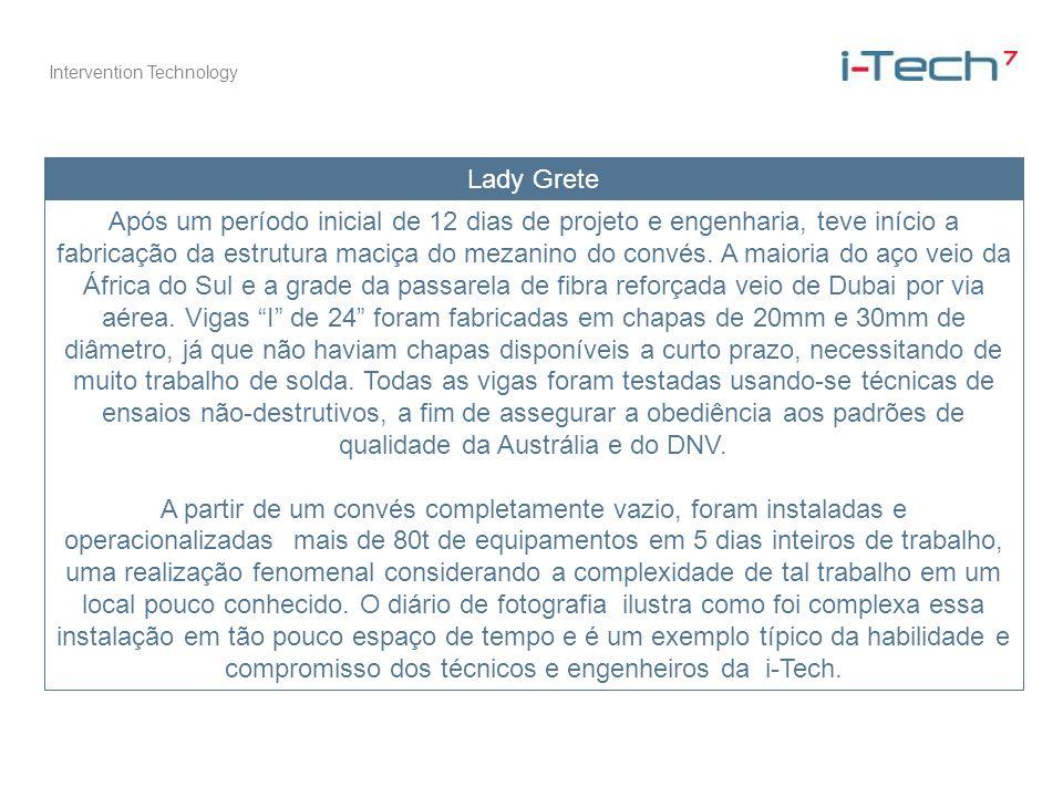 Intervention Technology Lady Grete Após um período inicial de 12 dias de projeto e engenharia, teve início a fabricação da estrutura maciça do mezanin