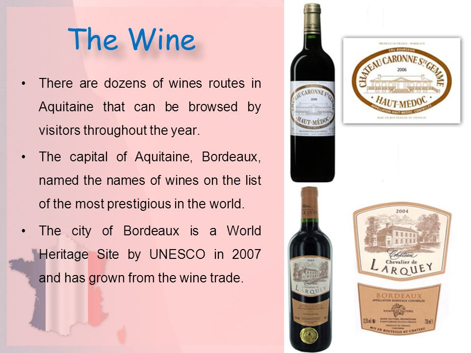 The Wine There are dozens of wines routes in Aquitaine that can be browsed by visitors throughout the year. The capital of Aquitaine, Bordeaux, named