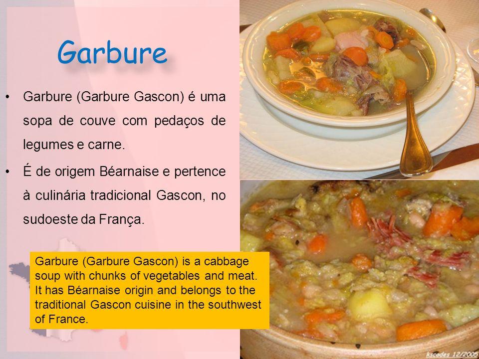 Garbure Garbure (Garbure Gascon) é uma sopa de couve com pedaços de legumes e carne. É de origem Béarnaise e pertence à culinária tradicional Gascon,