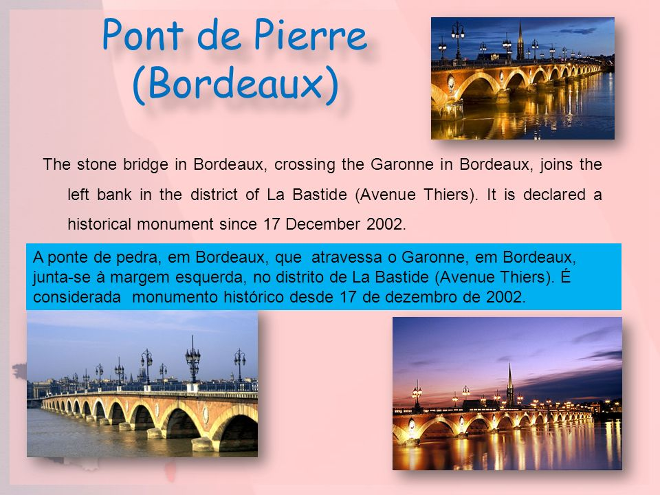The stone bridge in Bordeaux, crossing the Garonne in Bordeaux, joins the left bank in the district of La Bastide (Avenue Thiers). It is declared a hi