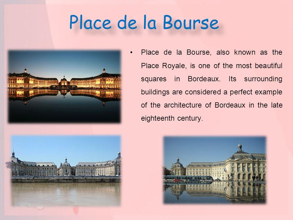 Place de la Bourse Place de la Bourse, also known as the Place Royale, is one of the most beautiful squares in Bordeaux. Its surrounding buildings are