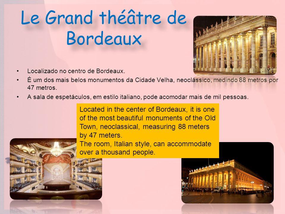 Le Grand théâtre de Bordeaux Localizado no centro de Bordeaux. É um dos mais belos monumentos da Cidade Velha, neoclássico, medindo 88 metros por 47 m