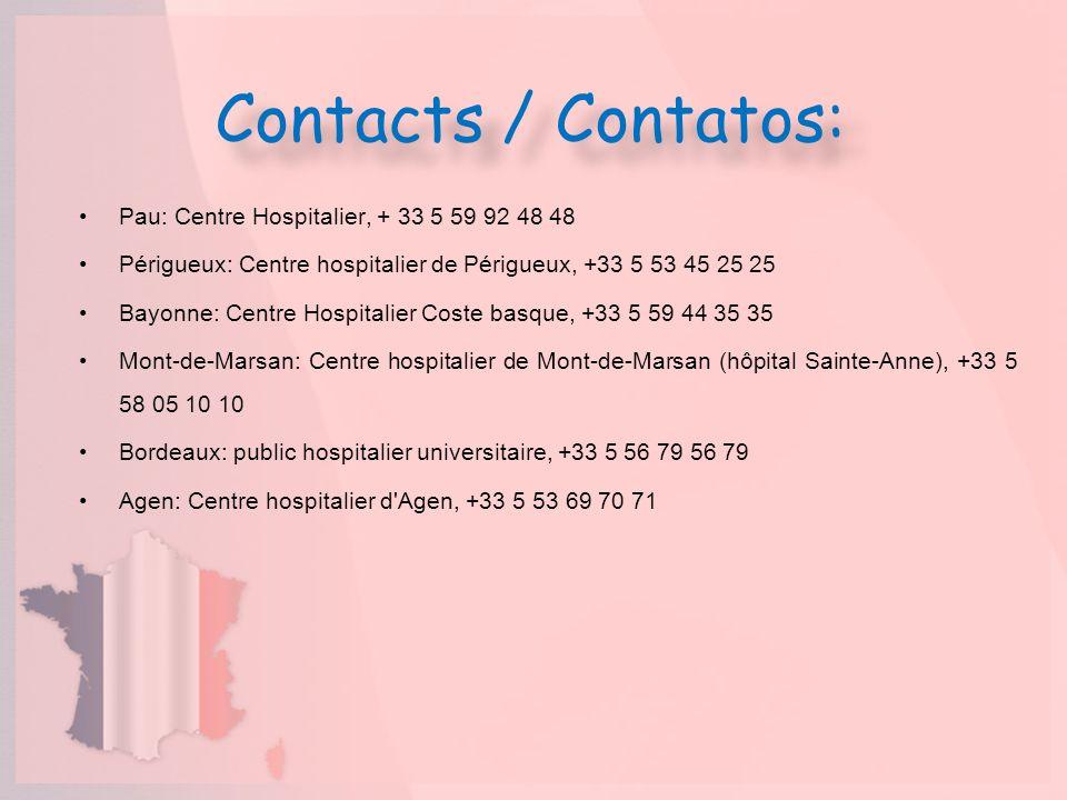 Contacts / Contatos: Pau: Centre Hospitalier, + 33 5 59 92 48 48 Périgueux: Centre hospitalier de Périgueux, +33 5 53 45 25 25 Bayonne: Centre Hospita
