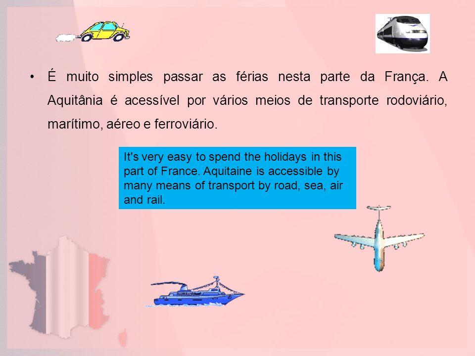É muito simples passar as férias nesta parte da França. A Aquitânia é acessível por vários meios de transporte rodoviário, marítimo, aéreo e ferroviár