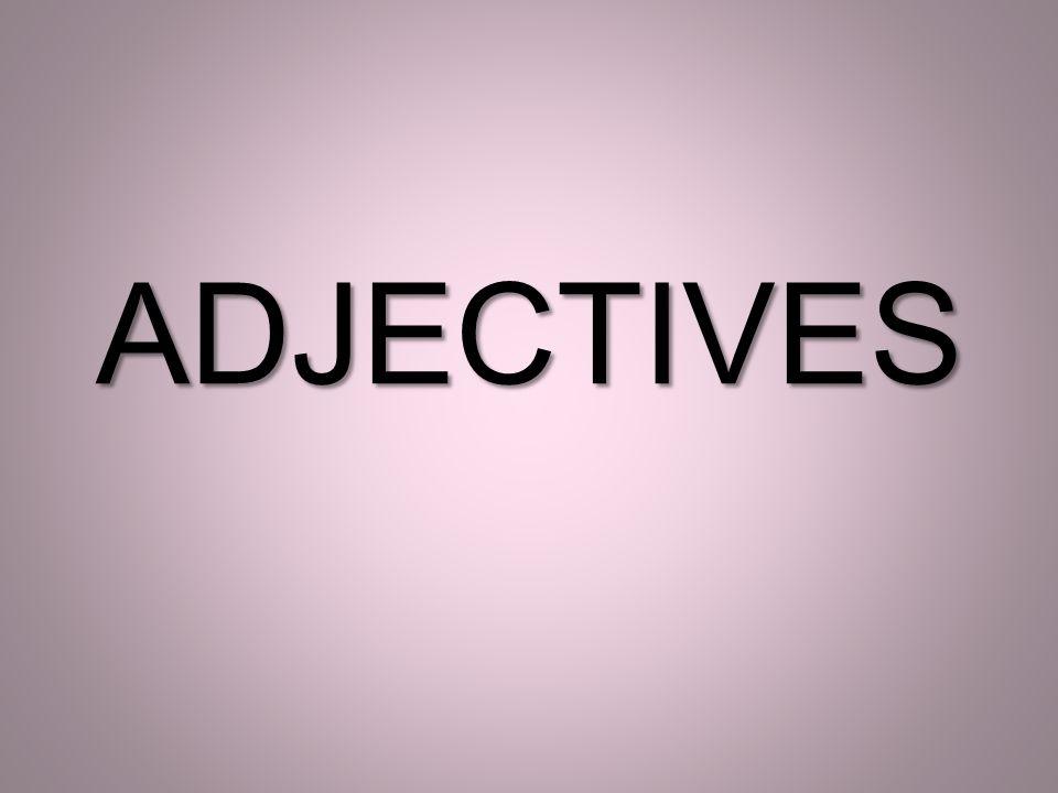 Um adjective serve para descrever um noun ou um pronoun.
