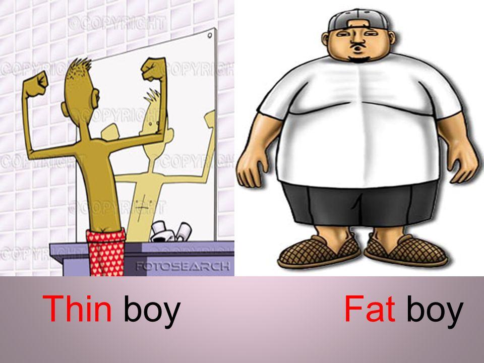 Fat boyThin boy
