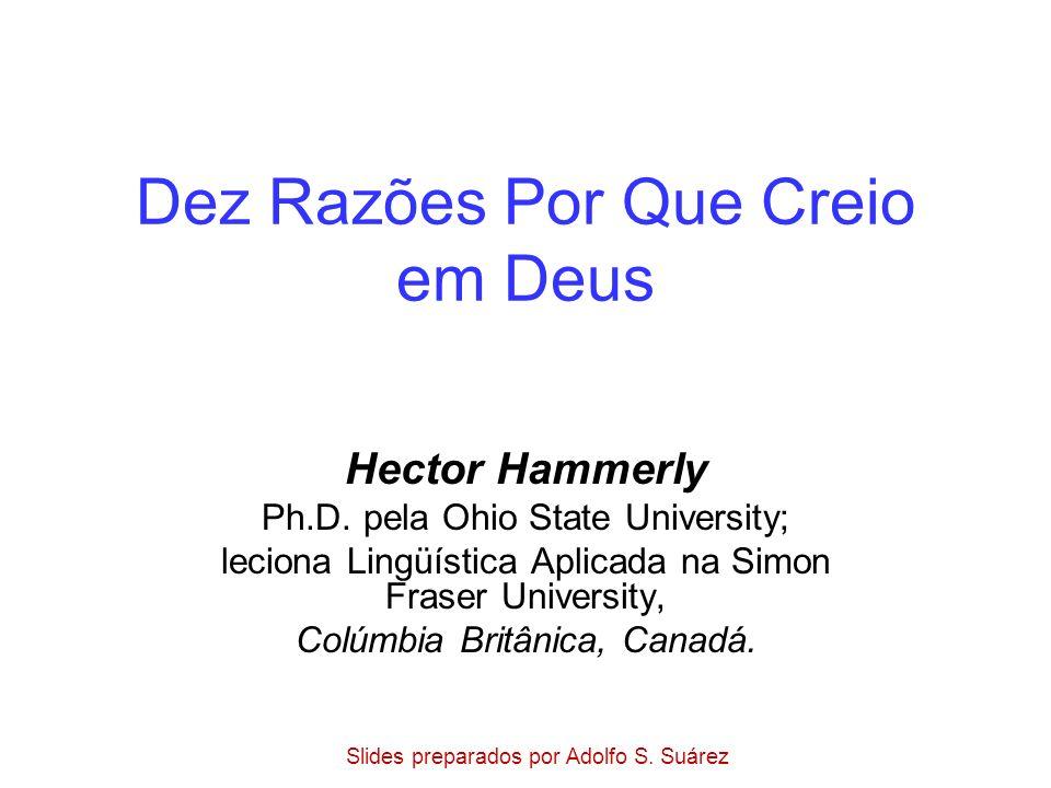 Dez Razões Por Que Creio em Deus Hector Hammerly Ph.D. pela Ohio State University; leciona Lingüística Aplicada na Simon Fraser University, Colúmbia B