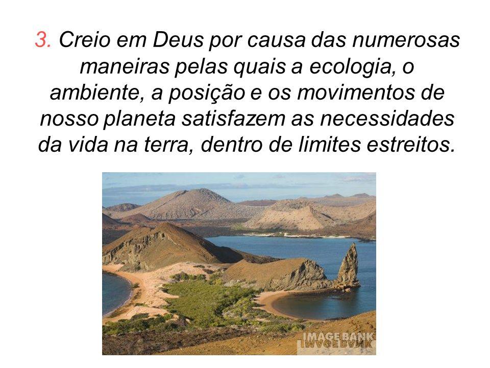 3. Creio em Deus por causa das numerosas maneiras pelas quais a ecologia, o ambiente, a posição e os movimentos de nosso planeta satisfazem as necessi