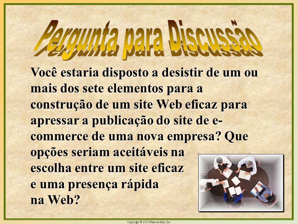 Copyright © 2003 Prentice-Hall, Inc. 1 Você estaria disposto a desistir de um ou mais dos sete elementos para a construção de um site Web eficaz para