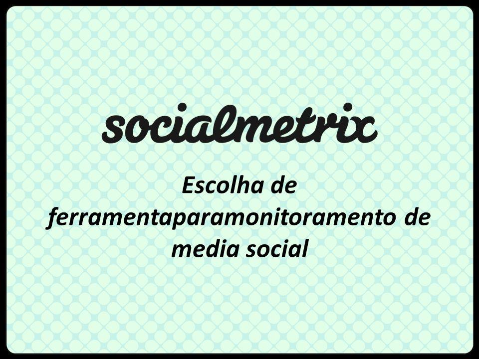 Escolha de ferramentaparamonitoramento de media social