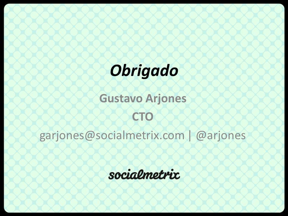 Obrigado Gustavo Arjones CTO garjones@socialmetrix.com | @arjones