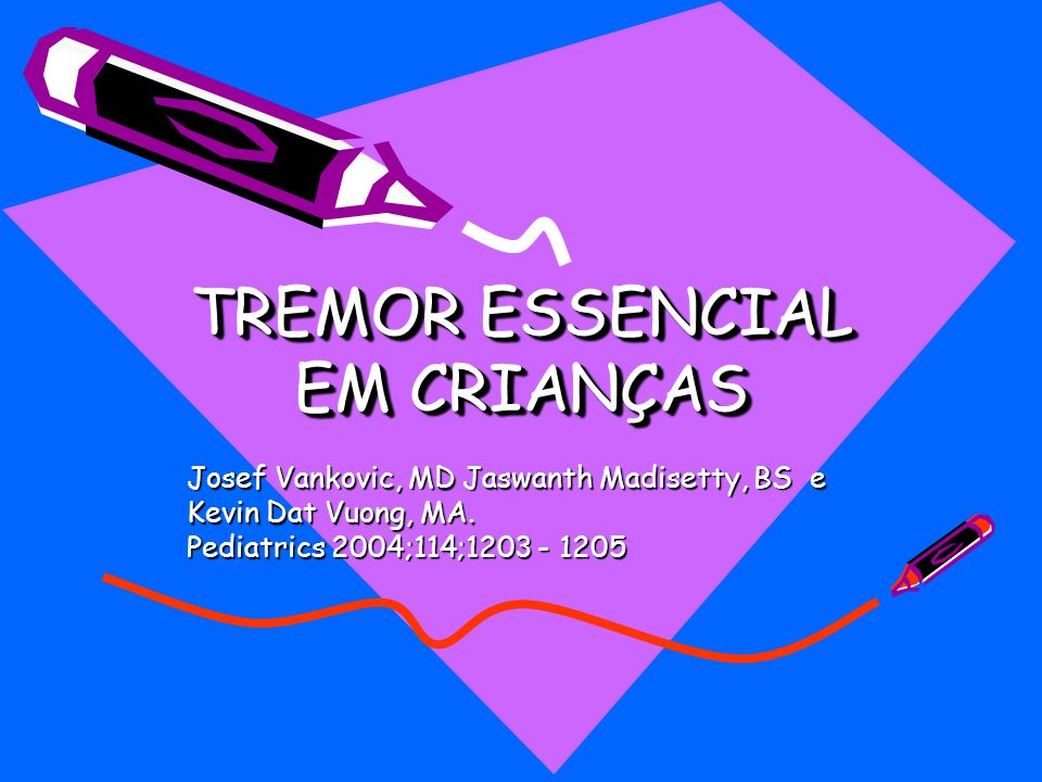 TREMOR ESSENCIAL EM CRIANÇAS Department of neurology, Parkinsons Disease Center and Movement Disorders Clinic, Baylor College of Medicine, Houston, Texas.