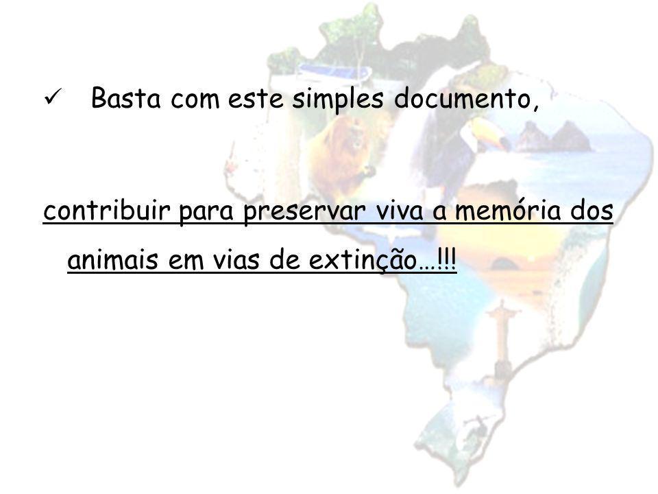 Basta com este simples documento, contribuir para preservar viva a memória dos animais em vias de extinção…!!!