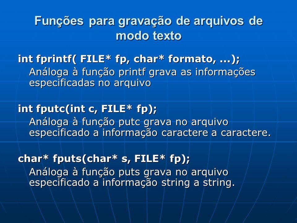 Funções para gravação de arquivos de modo texto int fprintf( FILE* fp, char* formato,...); Análoga à função printf grava as informações especificadas