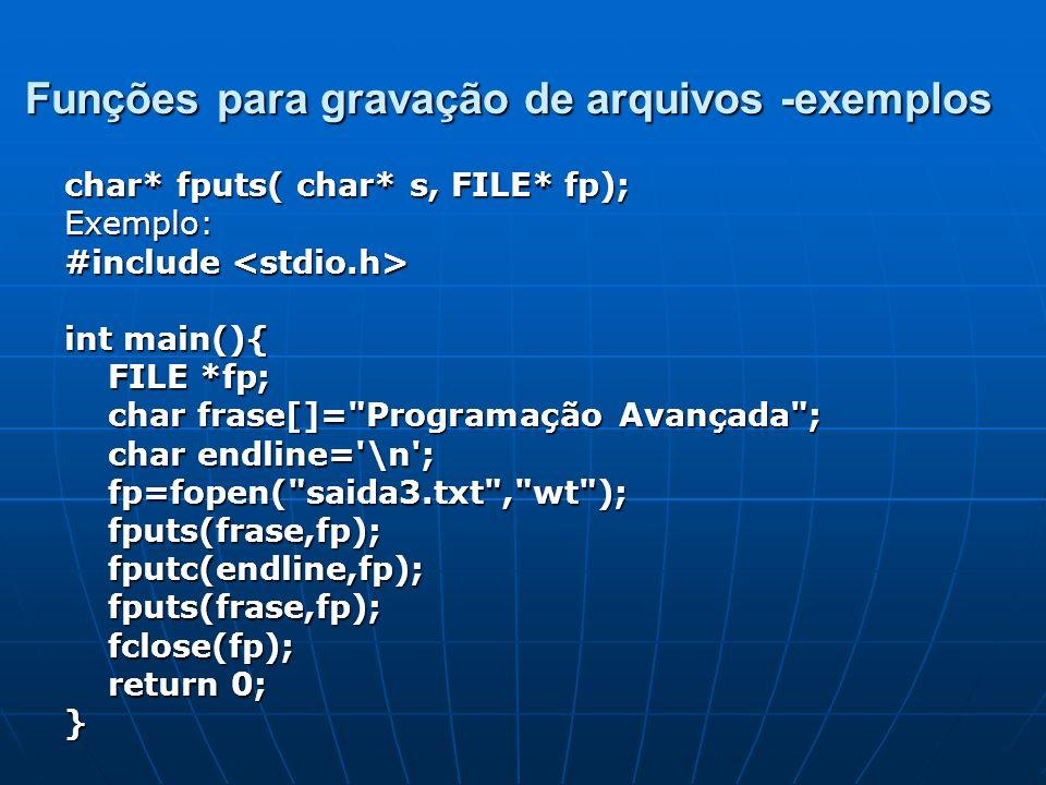 Funções para gravação de arquivos -exemplos char* fputs( char* s, FILE* fp); Exemplo: #include #include int main(){ FILE *fp; FILE *fp; char frase[]=