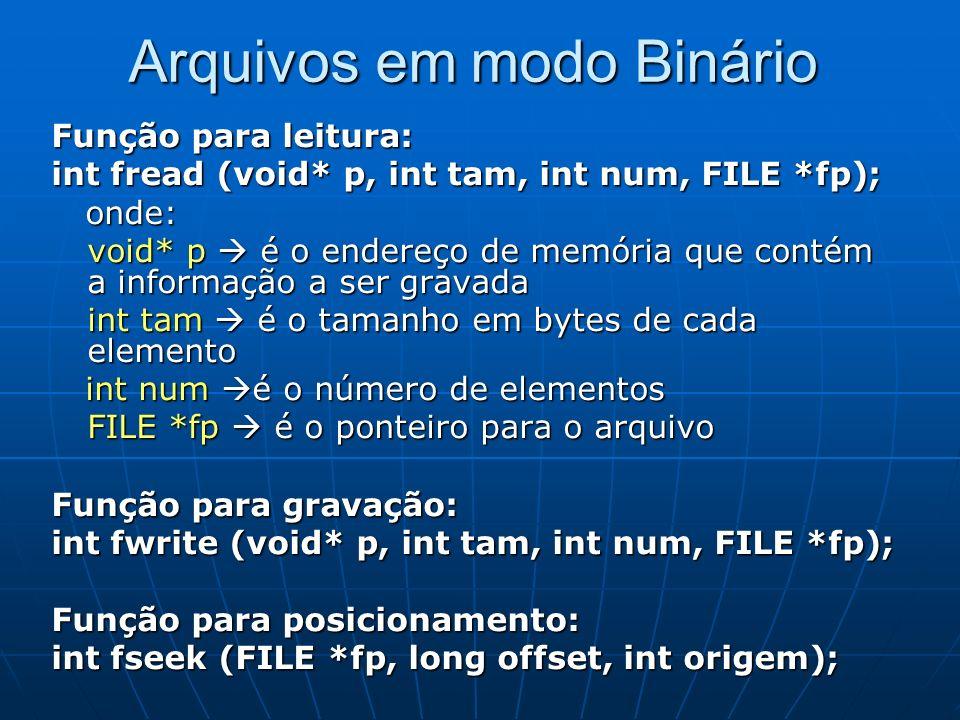 Arquivos em modo Binário Função para leitura: int fread (void* p, int tam, int num, FILE *fp); onde: onde: void* p é o endereço de memória que contém