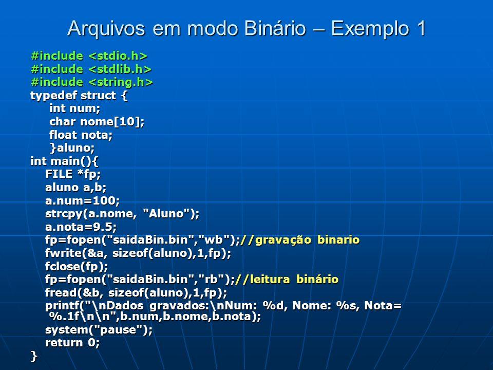 Arquivos em modo Binário – Exemplo 1 #include #include typedef struct { int num; int num; char nome[10]; char nome[10]; float nota; float nota; }aluno