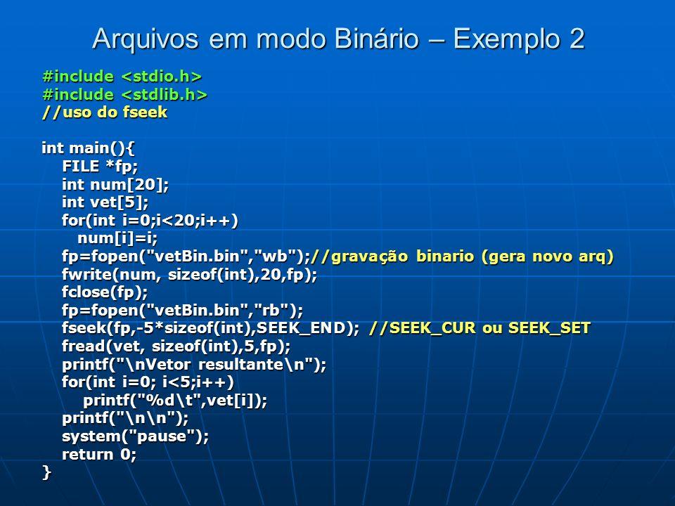 Arquivos em modo Binário – Exemplo 2 #include #include //uso do fseek int main(){ FILE *fp; FILE *fp; int num[20]; int num[20]; int vet[5]; int vet[5]
