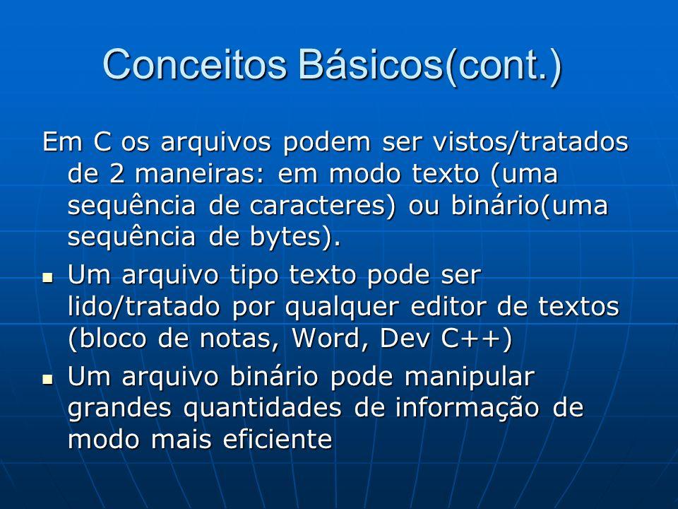 Conceitos Básicos(cont.) Em C os arquivos podem ser vistos/tratados de 2 maneiras: em modo texto (uma sequência de caracteres) ou binário(uma sequênci