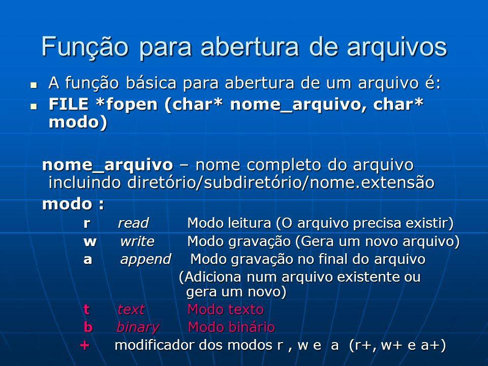 Função para abertura de arquivos (cont.) EXEMPLOS: EXEMPLOS: FILE *fp; fp = fopen(entrada.txt,rt); if (fp==NULL) { if (fp==NULL) { printf(Erro na abertura do arquivo.\n); printf(Erro na abertura do arquivo.\n); exit(1); //aborta o programa exit(1); //aborta o programa } //abre o arquivo de texto entrada.txt para leitura } //abre o arquivo de texto entrada.txt para leitura FILE *arq; FILE *arq; arq = fopen(saida.txt,wt); if (arq==NULL) { if (arq==NULL) { printf(Erro na abertura do arquivo.\n); printf(Erro na abertura do arquivo.\n); exit(1); //aborta o programa exit(1); //aborta o programa }//abre o arquivo de texto saida.txt para gravação }//abre o arquivo de texto saida.txt para gravação